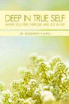 Deep In True Self: Where You Find Purpose and Joy In Life, by Dr. MeKonnen H. Birru